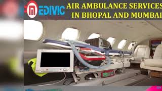 Avail Finest Life Support Air Ambulance Services in Bhopal by Medivic