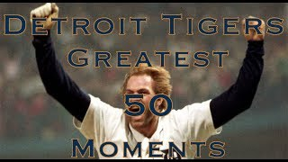 Detroit Tigers Top 50 Moments