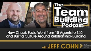 How Chuck Fazio Went from 10 Agents to 140, and Built a Culture Around Relationship-Building