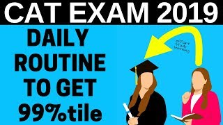 DAILY ROUTINE/SCHEDULE TO GET 99%TILE IN CAT EXAM 2019