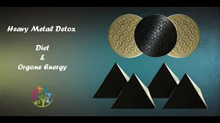 Heavy Metal Detox | Detoxification Foods, Diet | Detox with Orgonite, Orgone