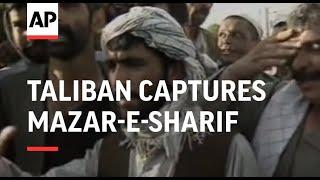 Taliban Captures Mazar-e-Sharif, Massoud's Forces Repel Attack