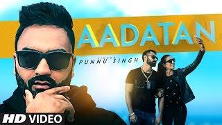 Latest Punjabi Songs 2016  Aadatan  Punnu Singh  Guys In Charge  New Punjabi Songs 2016