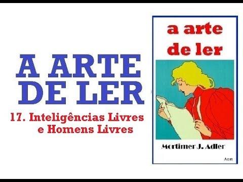 A Arte de Ler - 17. Inteligências Livres e Homens Livres