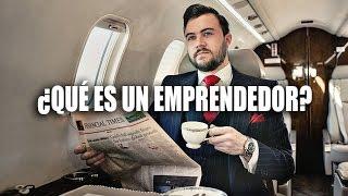 Muchos Dicen Ser Emprendedores, Pero Aquí Veras Realmente: ¿Qué es un emprendedor?