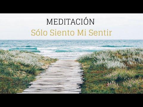 Meditación: Sólo Siento Mi Sentir