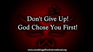 Don't Give Up. God Chose You First.