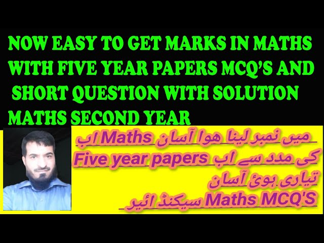 Second year Five year MCQ'S and short questions with answer key and solution/Ecat math MCQ/LUMS,NUST