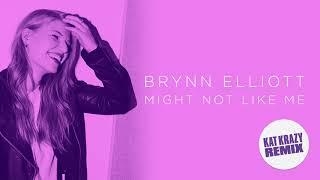 Brynn Elliott - Might Not Like Me (Kat Krazy Remix)