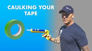 WHY Caulk Your Tape?!
