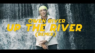 Owen River - Up The River (Remix)