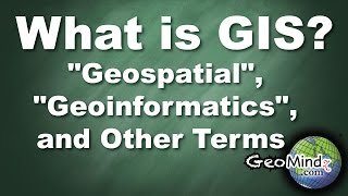 """Geospatial"", ""Geoinformatics"", and Other Terms Related to GIS - What is GIS? (6/6)"