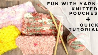 Fun With Yarn: Knitted Pouches + Quick Tutorial! | Quick & Easy!