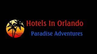 Hotels In Orlando Florida - Orlando Vacation 2017
