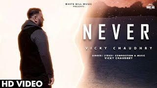Never (Full Song) | Vicky Chaudhry | New Song 2020 | White Hill Music