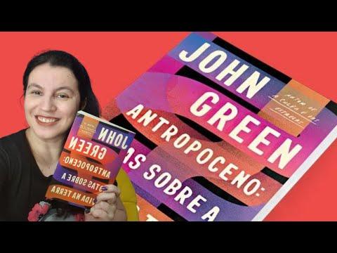 Antropoceno: Notas Sobre A Vida Na Terra ?John Green sem ser ficção pela primeira vez