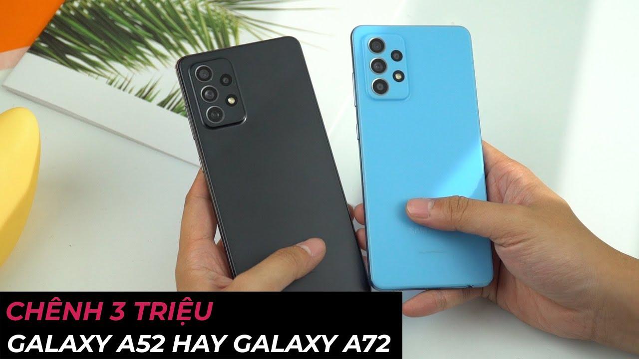 Chênh nhau gần 3 triệu, chọn Galaxy A52 hay Galaxy A72 hợp lý hơn?