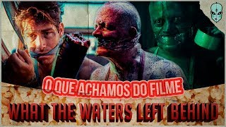 O Que Achamos do Filme WHAT THE WATERS LEFT BEHIND