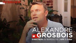 Interview : Alexandre Grosbois, directeur du bureau de l'AFP à Cuba