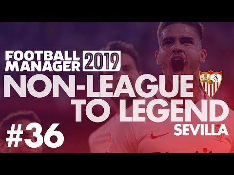 Non-League to Legend FM19 | SEVILLA | Part 36 | PARIS SG | Football Manager 2019