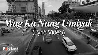 Sugarfree - Wag Ka Nang Umiyak (Lyric Video)