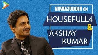 "Nawazuddin on Housefull 4: ""Bada maza aaya Akshay Kumar ke sath kyunki…""| Housefull 4"