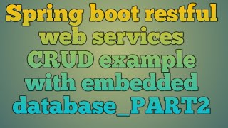 11.Spring boot restful web services CRUD example with embedded database_PART2