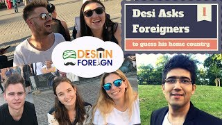 INDIAN ASKS FOREIGNERS TO GUESS HIS HOME COUNTRY | DESI IN FOREIGN