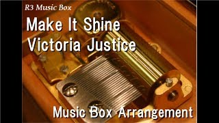 "Make It Shine/Victoria Justice [Music Box] (""VICTORiOUS"" Theme Song)"