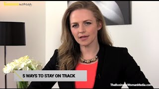 5 Ways to Stay on Track | The Business Woman TV
