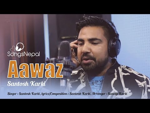 Aawaz - Santosh Karki | Nepali Pop Songs | 2018/2075