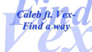 Caleb ft Vex- Find a way