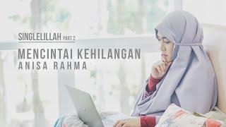 Anisa Rahma   Mencintai Kehilangan || #Singlelillah Part 2