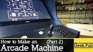 How to Make an Arcade Machine: Part 2
