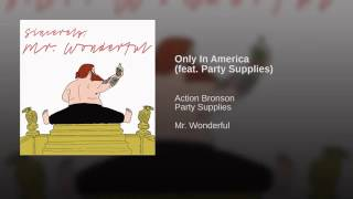"Action Bronson featuring Party Supplies - ""Only in America"" (Produced By Oh No)"