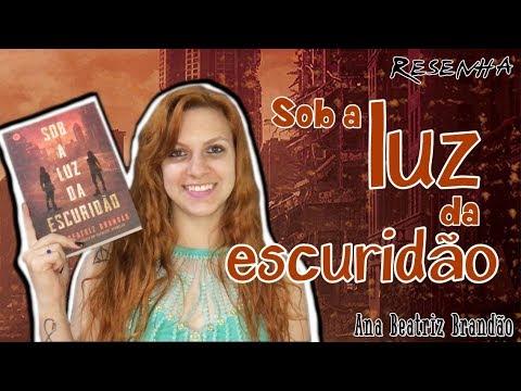 [Resenha] - Sob a Luz da Escuridão - Ana Beatriz Brandão