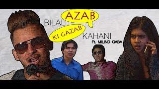 Azab Bilal Ki Gajab Kahani Ft. Milind Gaba | Nazar Battu