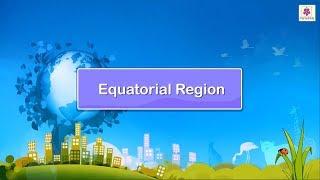 Equatorial Region | Social Studies For Grade 5 | Periwinkle