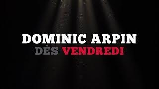 Ce vendredi: Dominic Arpin