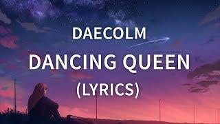 Daecolm - Dancing Queen (Lyrics / Lyric Video)