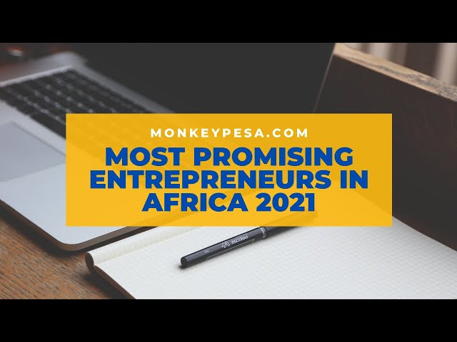The most promising entrepreneurs in Africa under 25 (2021)