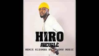 HIRO   AVEUGLÉ REMIX KIZOMBA BY DADDOU MUSIC   2016