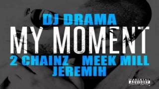 Dj Drama - My Moment (feat. 2 Chainz, Meek Mill & Jeremih)