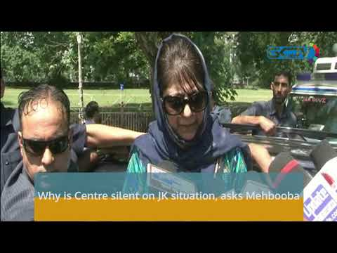 Why is Centre silent on JK situation, asks Mehbooba