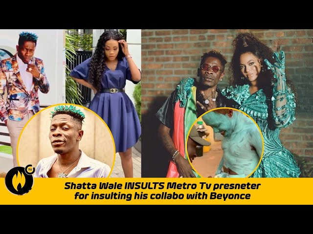 Shatta Wale INSULTS Metro Tv presenter for insulting his collabo with Beyonce