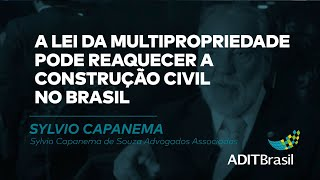 A Lei da Multipropriedade pode reaquecer a construção civil no Brasil - Sylvio Capanema