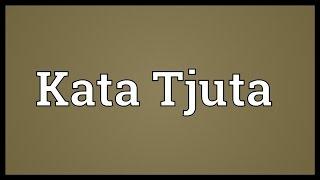 Kata Tjuta Meaning