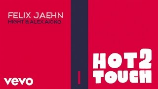 Felix Jaehn, Hight, Alex Aiono - Hot2Touch (Lyric Video)