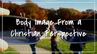 Body Image From a Christian Perspective