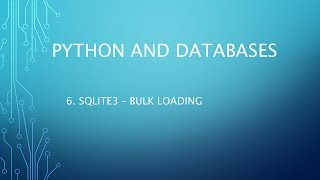 Python and Databases 6 - SQLite3 - Bulk Loading